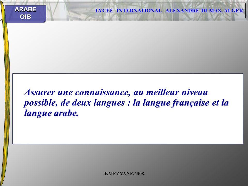 Assurer une connaissance, au meilleur niveau possible, de deux langues : la langue française et la langue arabe.