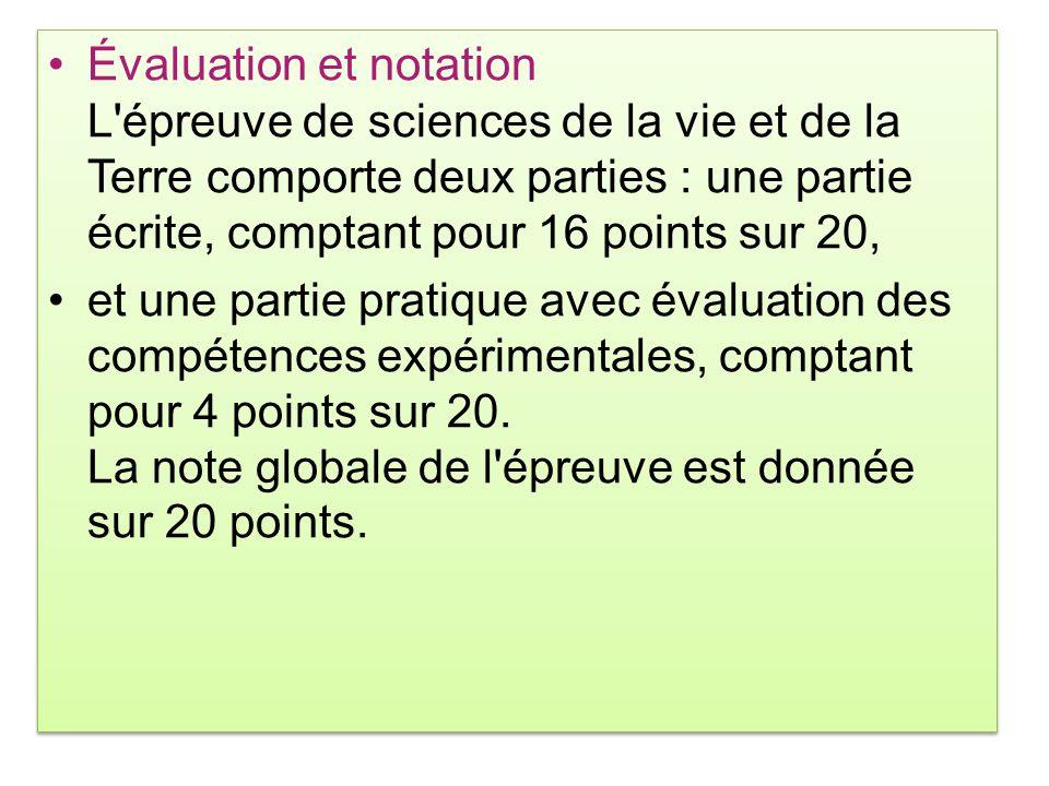 Évaluation et notation L épreuve de sciences de la vie et de la Terre comporte deux parties : une partie écrite, comptant pour 16 points sur 20,