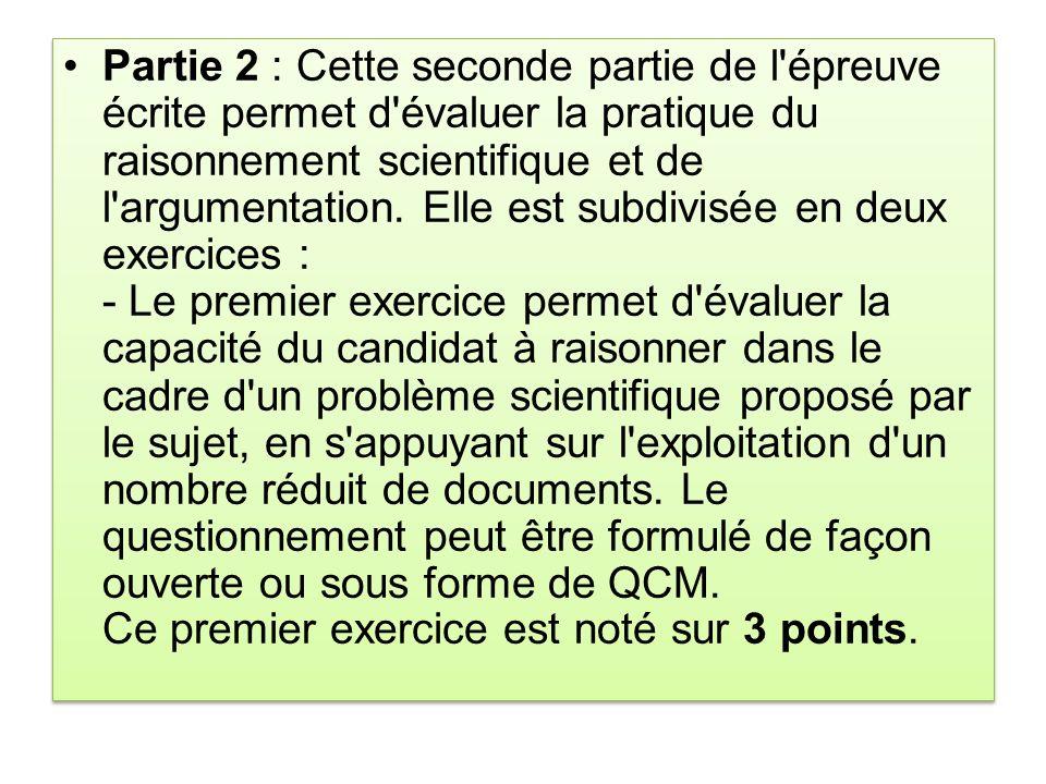 Partie 2 : Cette seconde partie de l épreuve écrite permet d évaluer la pratique du raisonnement scientifique et de l argumentation.