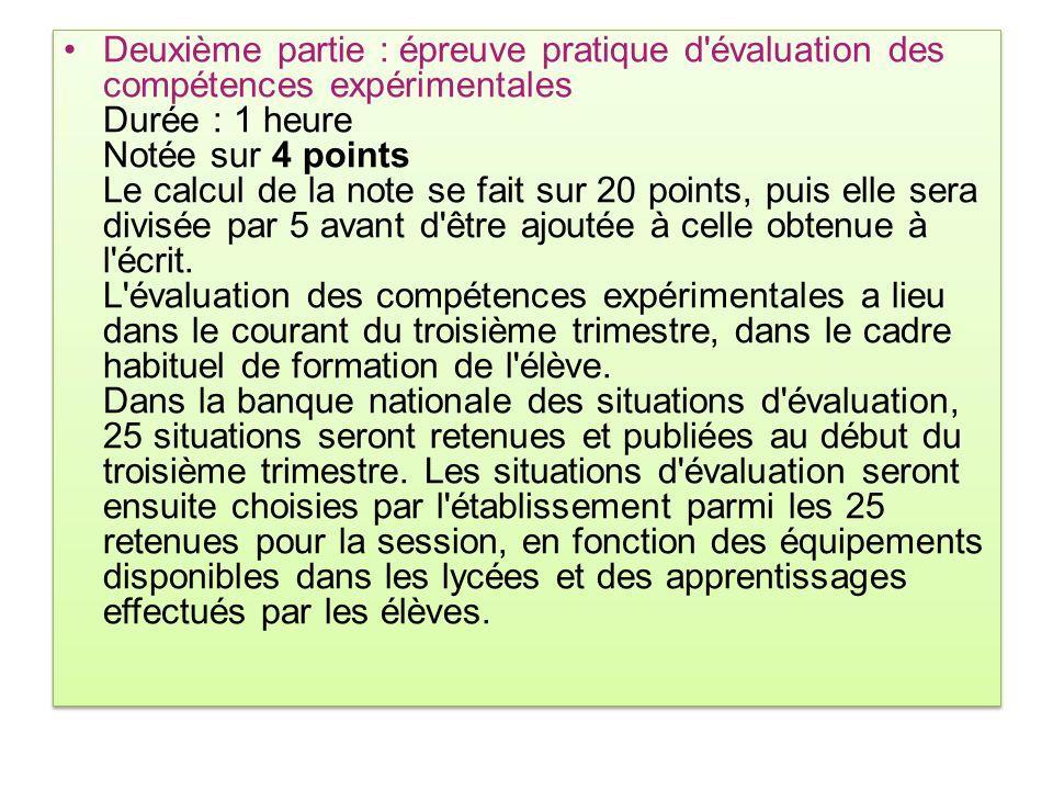 Deuxième partie : épreuve pratique d évaluation des compétences expérimentales Durée : 1 heure Notée sur 4 points Le calcul de la note se fait sur 20 points, puis elle sera divisée par 5 avant d être ajoutée à celle obtenue à l écrit.