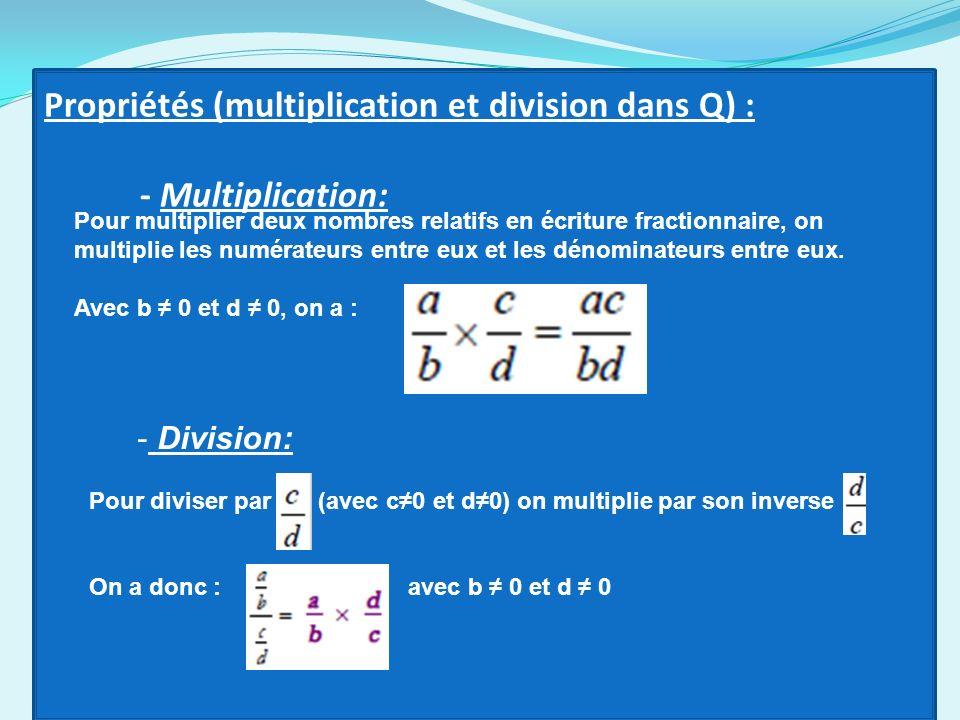 Propriétés (multiplication et division dans Q) : - Multiplication: