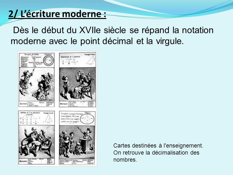 2/ L'écriture moderne : Dès le début du XVIIe siècle se répand la notation moderne avec le point décimal et la virgule.