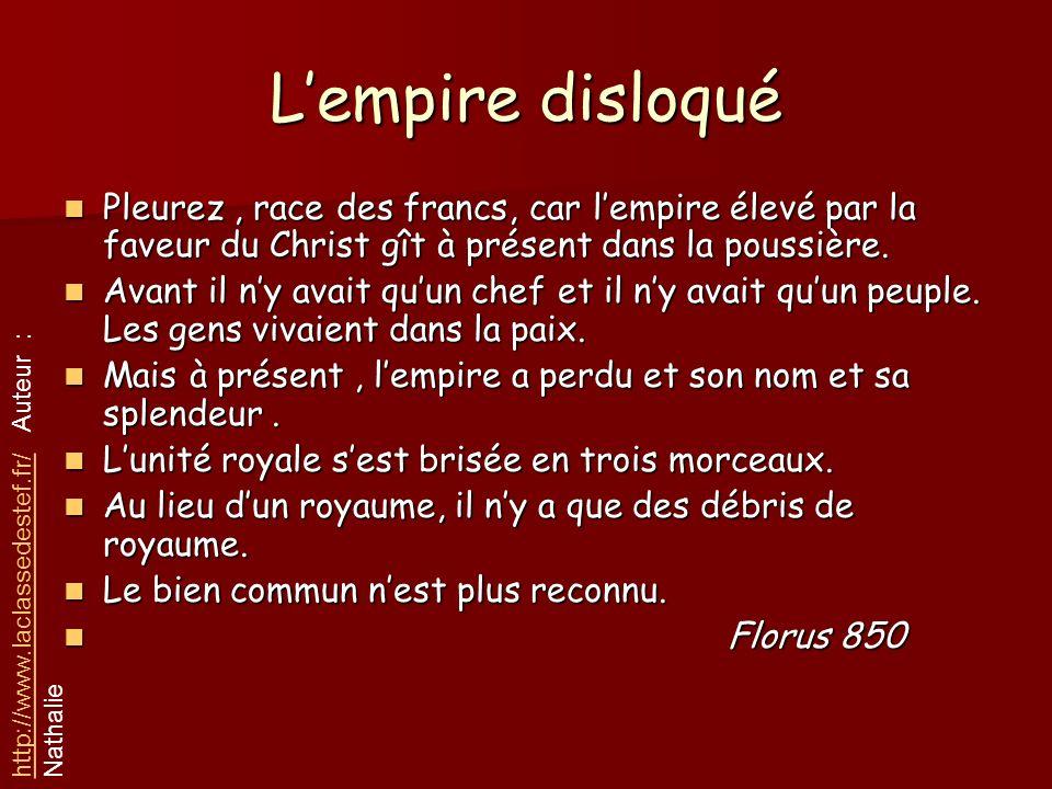 L'empire disloqué Pleurez , race des francs, car l'empire élevé par la faveur du Christ gît à présent dans la poussière.