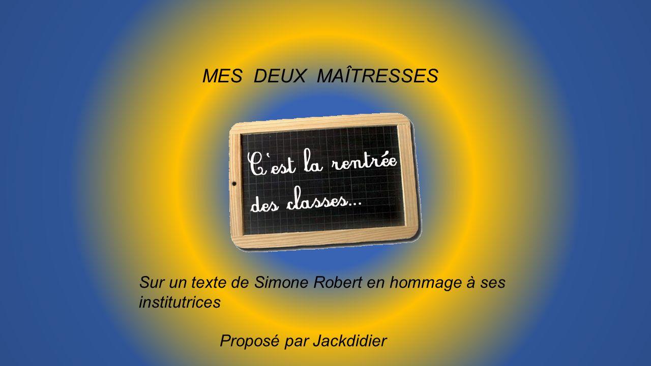 MES DEUX MAÎTRESSES Sur un texte de Simone Robert en hommage à ses institutrices.
