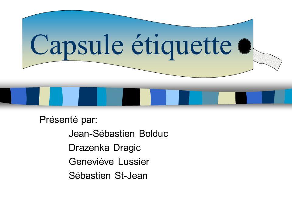 Capsule étiquette Présenté par: Jean-Sébastien Bolduc Drazenka Dragic