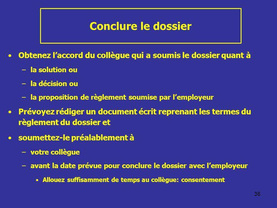 Conclure le dossier Obtenez l'accord du collègue qui a soumis le dossier quant à. la solution ou. la décision ou.