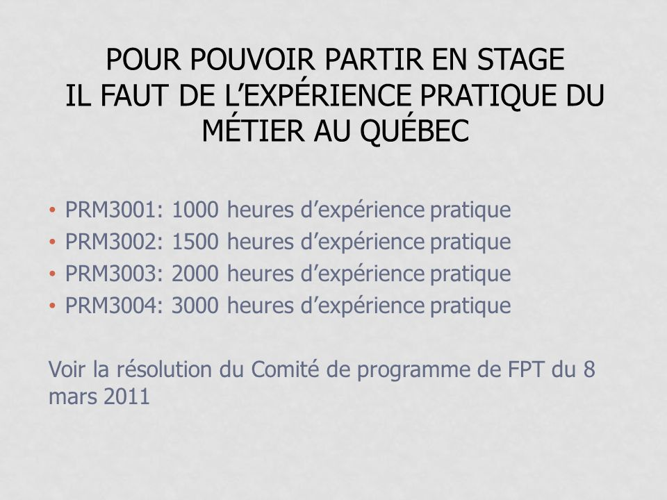 Pour pouvoir partir en stage il faut de l'expérience pratique du métier au Québec