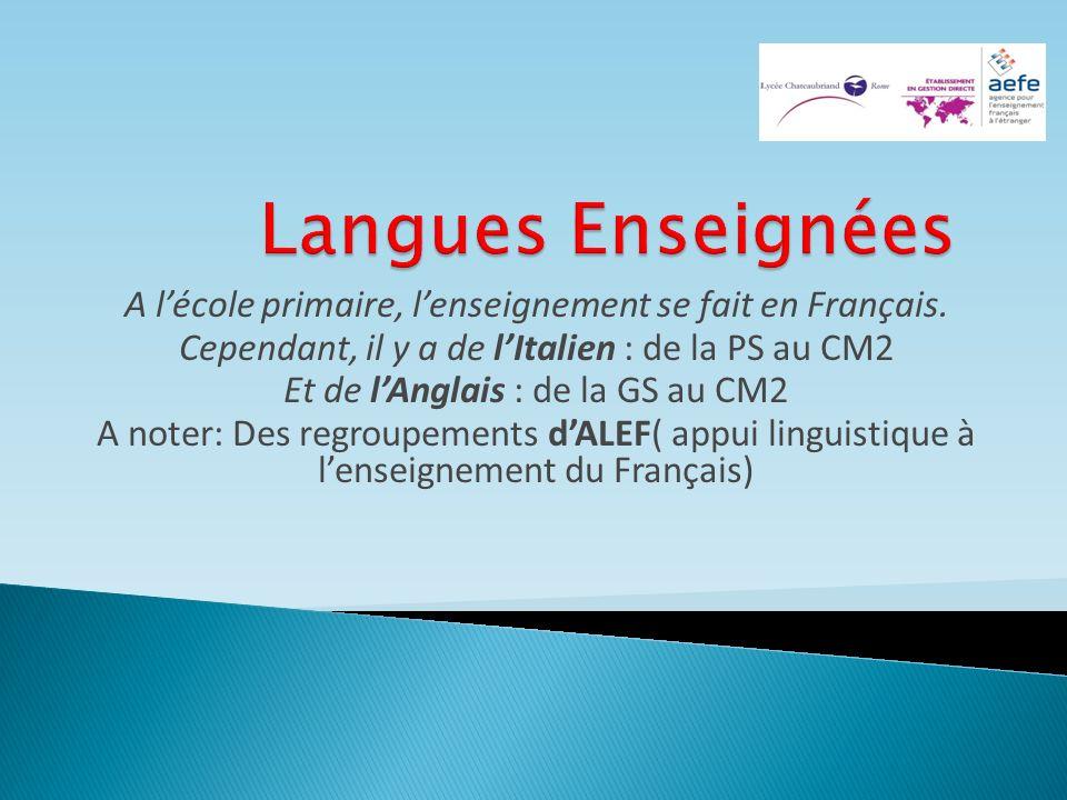 Langues Enseignées A l'école primaire, l'enseignement se fait en Français. Cependant, il y a de l'Italien : de la PS au CM2.