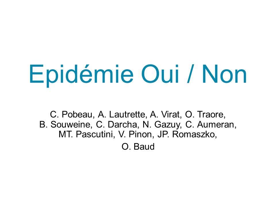 Epidémie Oui / NonC. Pobeau, A. Lautrette, A. Virat, O. Traore, B..Souweine, C. Darcha, N. Gazuy, C..Aumeran, MT..Pascutini, V. Pinon, JP. Romaszko,