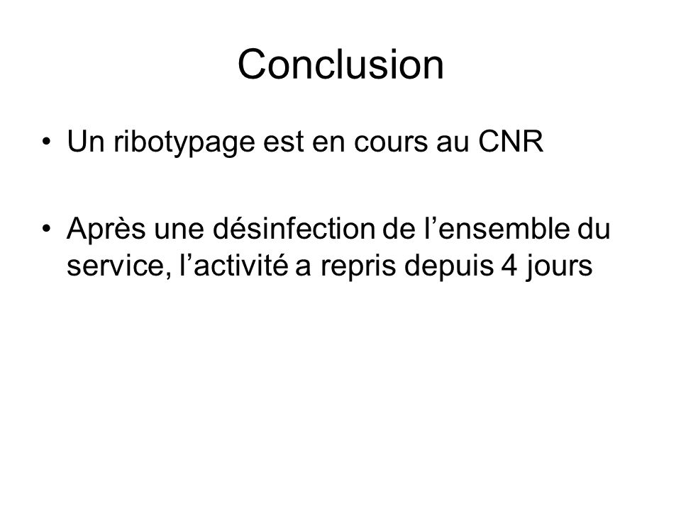 Conclusion Un ribotypage est en cours au CNR
