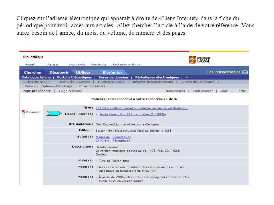 Cliquez sur l'adresse électronique qui apparaît à droite de «Liens Internet» dans la fiche du périodique pour avoir accès aux articles.