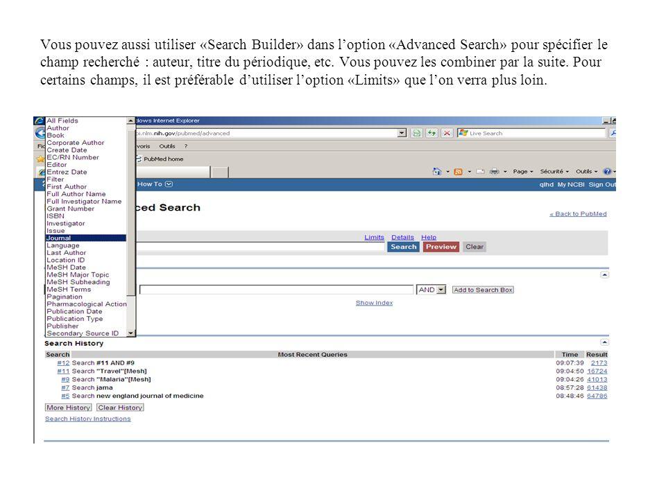 Vous pouvez aussi utiliser «Search Builder» dans l'option «Advanced Search» pour spécifier le champ recherché : auteur, titre du périodique, etc.