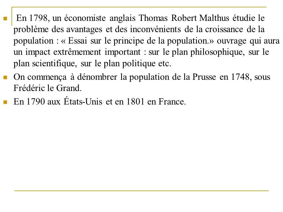En 1798, un économiste anglais Thomas Robert Malthus étudie le problème des avantages et des inconvénients de la croissance de la population : « Essai sur le principe de la population.» ouvrage qui aura un impact extrêmement important : sur le plan philosophique, sur le plan scientifique, sur le plan politique etc.
