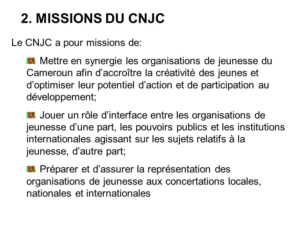 2. MISSIONS DU CNJC Le CNJC a pour missions de: