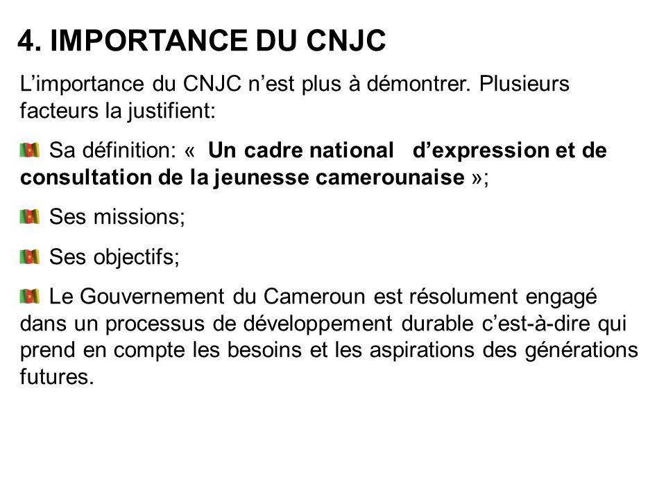 4. IMPORTANCE DU CNJC L'importance du CNJC n'est plus à démontrer. Plusieurs facteurs la justifient: