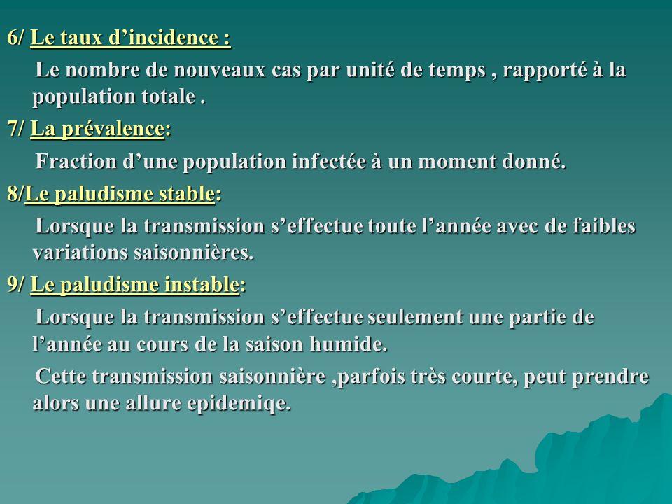 6/ Le taux d'incidence : Le nombre de nouveaux cas par unité de temps , rapporté à la population totale .