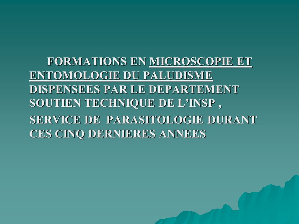 FORMATIONS EN MICROSCOPIE ET ENTOMOLOGIE DU PALUDISME DISPENSEES PAR LE DEPARTEMENT SOUTIEN TECHNIQUE DE L'INSP ,