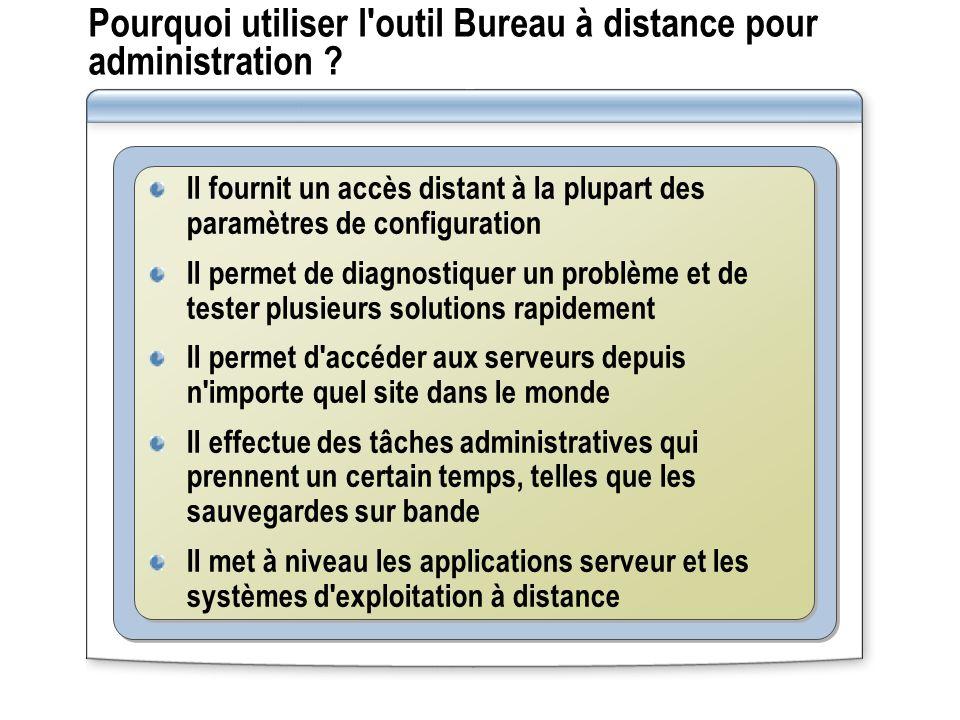 Pourquoi utiliser l outil Bureau à distance pour administration