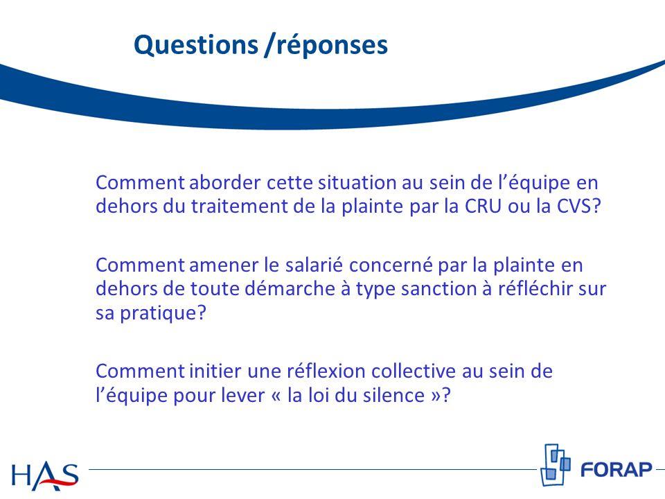 Questions /réponses Comment aborder cette situation au sein de l'équipe en dehors du traitement de la plainte par la CRU ou la CVS