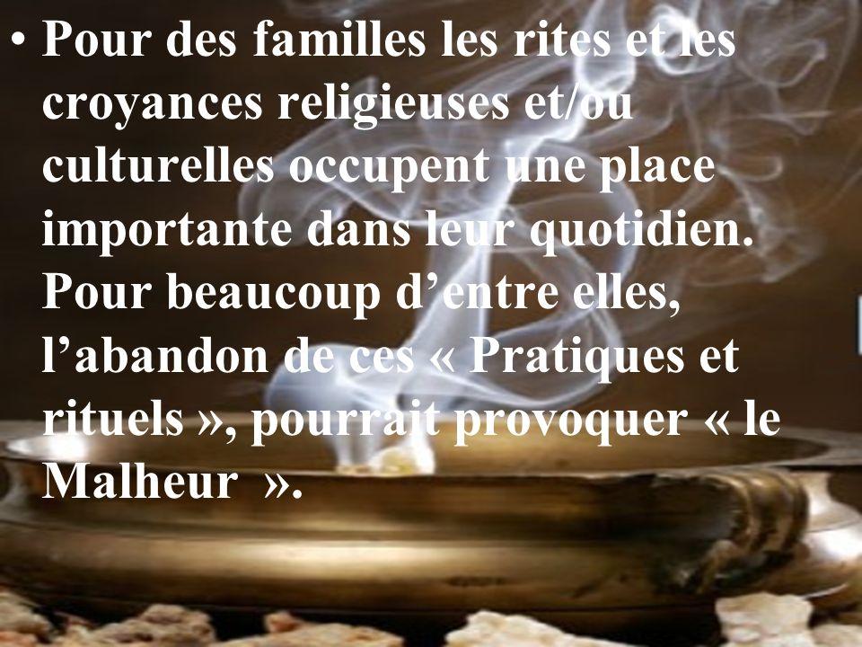 Pour des familles les rites et les croyances religieuses et/ou culturelles occupent une place importante dans leur quotidien.