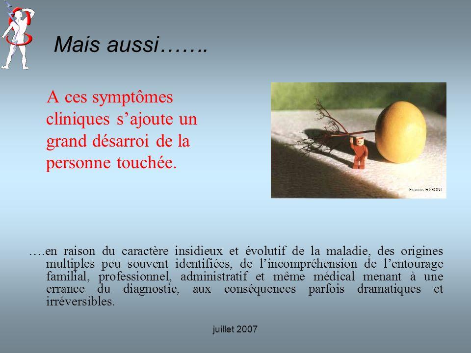 Mais aussi……. A ces symptômes cliniques s'ajoute un grand désarroi de la personne touchée. Francis RIGONI.