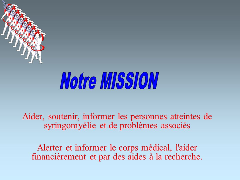 Notre MISSION Aider, soutenir, informer les personnes atteintes de syringomyélie et de problèmes associés.