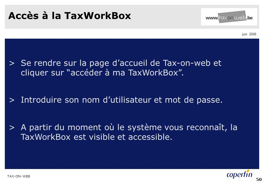 Accès à la TaxWorkBox Se rendre sur la page d'accueil de Tax-on-web et cliquer sur accéder à ma TaxWorkBox .
