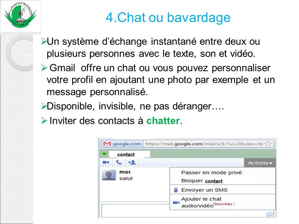 4.Chat ou bavardage Un système d'échange instantané entre deux ou plusieurs personnes avec le texte, son et vidéo.