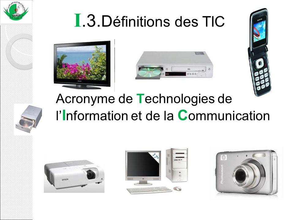 I.3.Définitions des TIC Acronyme de Technologies de l'Information et de la Communication *