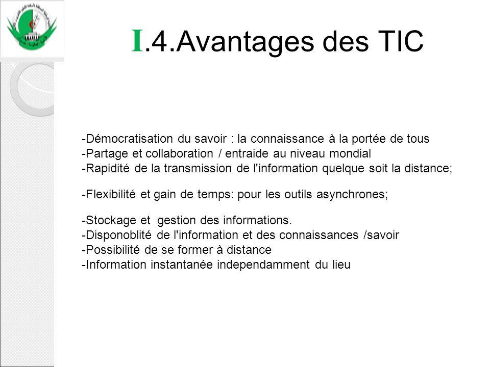 I.4.Avantages des TIC -Démocratisation du savoir : la connaissance à la portée de tous. -Partage et collaboration / entraide au niveau mondial.