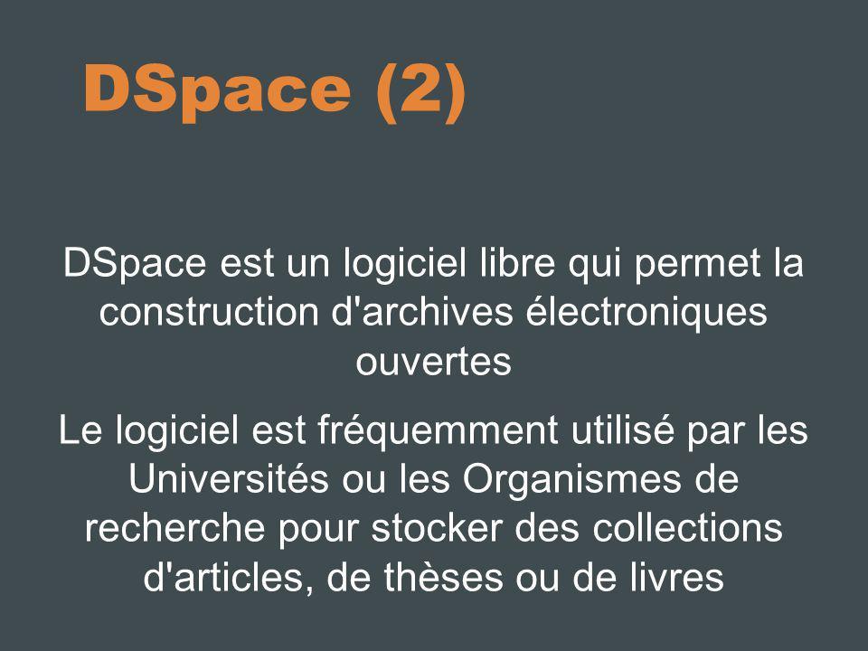 10/10/11 DSpace (2) DSpace est un logiciel libre qui permet la construction d archives électroniques ouvertes.