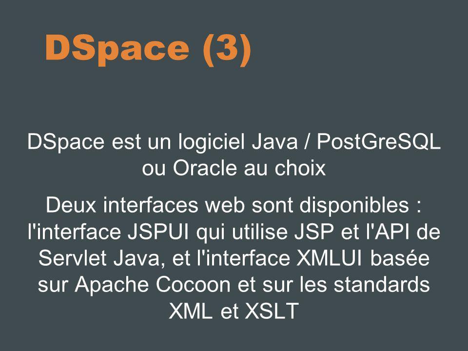 DSpace est un logiciel Java / PostGreSQL ou Oracle au choix
