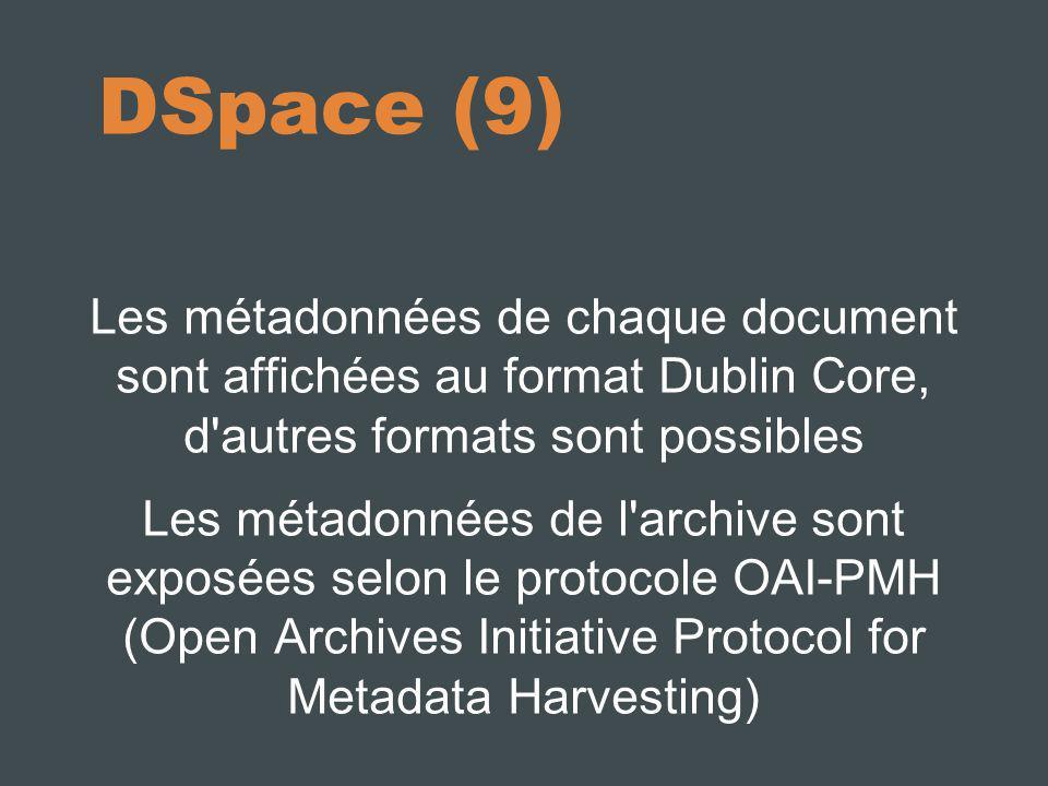 10/10/11 DSpace (9) Les métadonnées de chaque document sont affichées au format Dublin Core, d autres formats sont possibles.