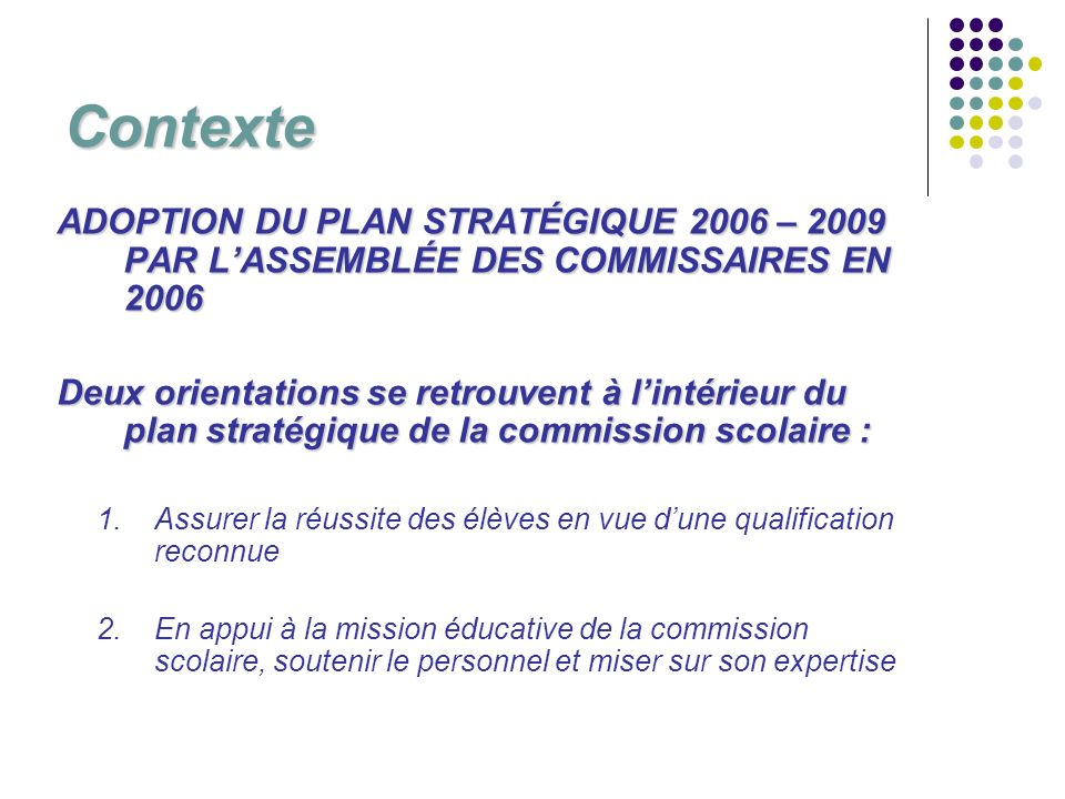 Contexte ADOPTION DU PLAN STRATÉGIQUE 2006 – 2009 PAR L'ASSEMBLÉE DES COMMISSAIRES EN 2006.