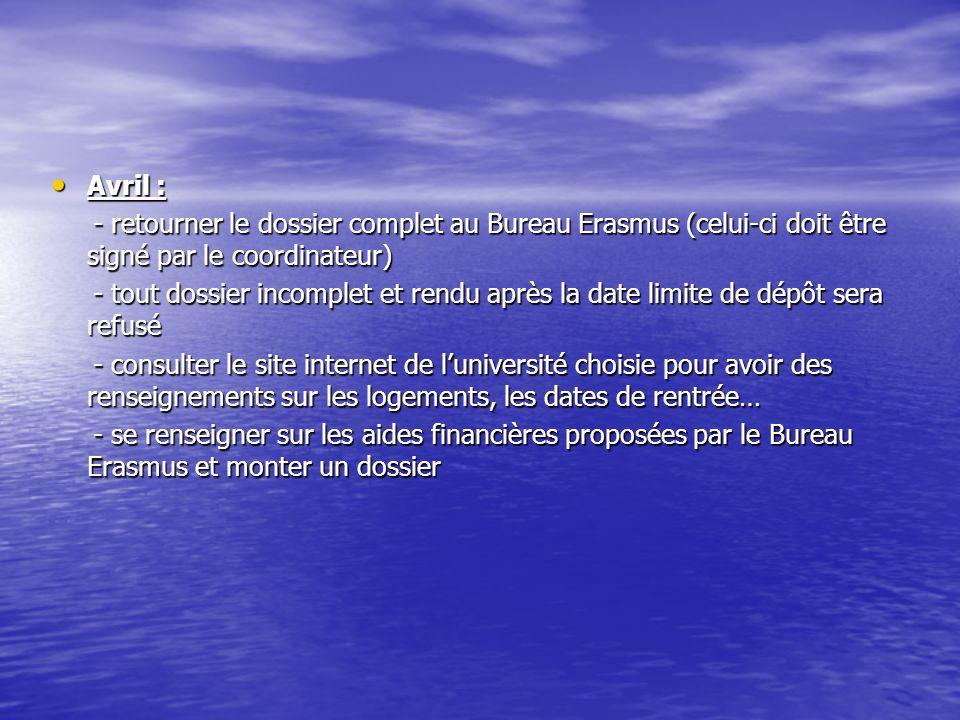 Avril : - retourner le dossier complet au Bureau Erasmus (celui-ci doit être signé par le coordinateur)
