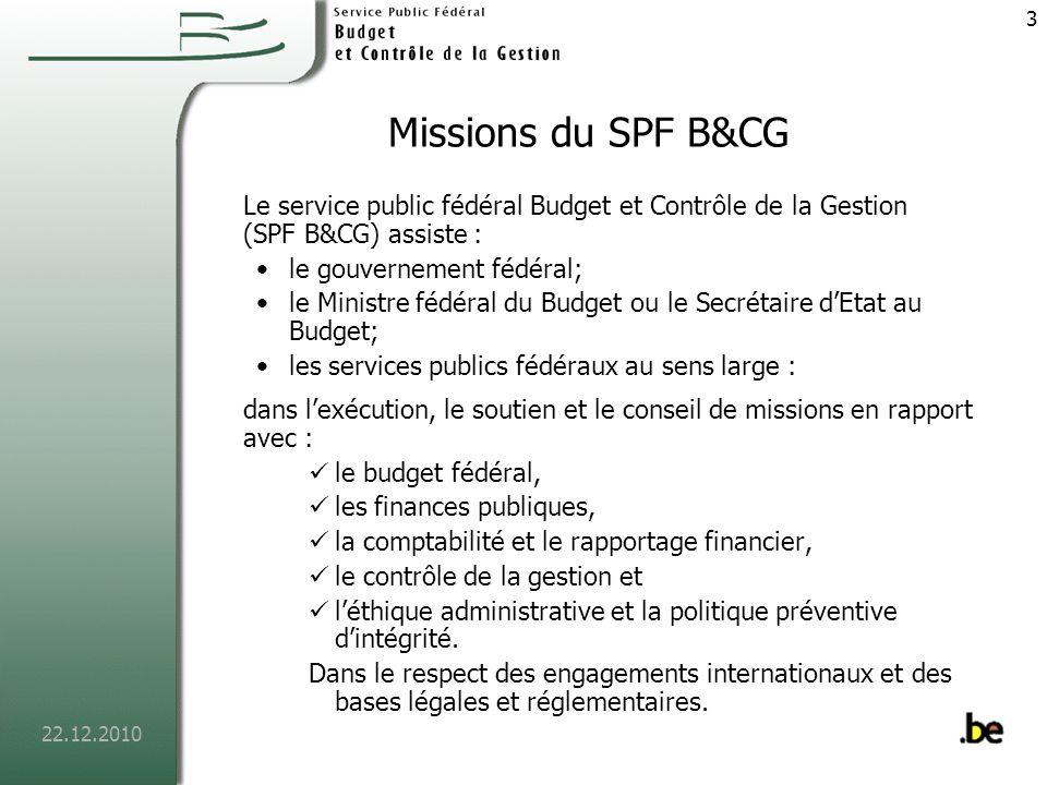 Missions du SPF B&CG Le service public fédéral Budget et Contrôle de la Gestion (SPF B&CG) assiste :