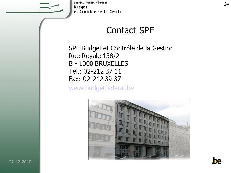 Contact SPF SPF Budget et Contrôle de la Gestion Rue Royale 138/2 B - 1000 BRUXELLES Tél.: 02-212 37 11 Fax: 02-212 39 37.