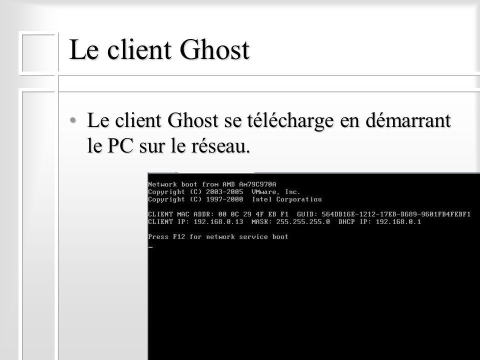 Le client Ghost Le client Ghost se télécharge en démarrant le PC sur le réseau.