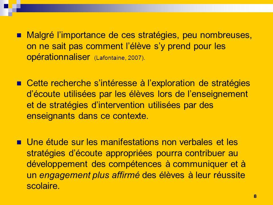 Malgré l'importance de ces stratégies, peu nombreuses, on ne sait pas comment l'élève s'y prend pour les opérationnaliser (Lafontaine, 2007).