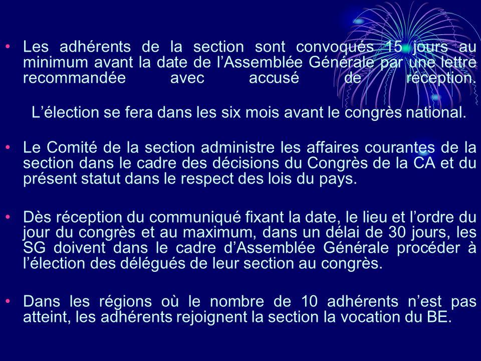 Les adhérents de la section sont convoqués 15 jours au minimum avant la date de l'Assemblée Générale par une lettre recommandée avec accusé de réception.