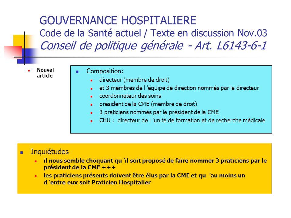 GOUVERNANCE HOSPITALIERE Code de la Santé actuel / Texte en discussion Nov.03 Conseil de politique générale - Art. L6143-6-1