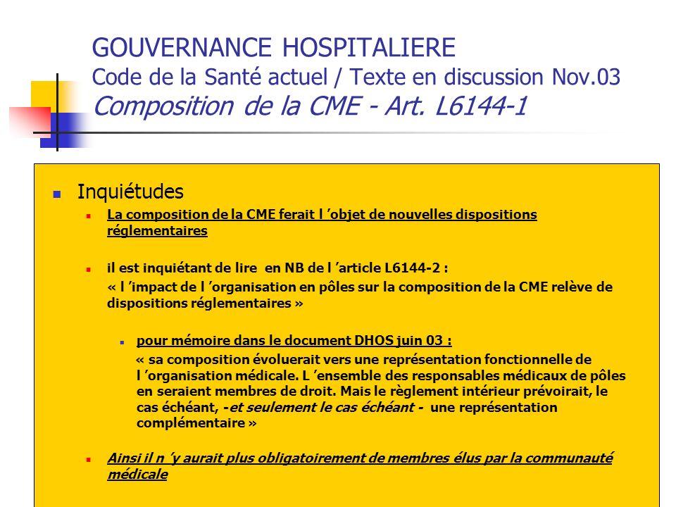 GOUVERNANCE HOSPITALIERE Code de la Santé actuel / Texte en discussion Nov.03 Composition de la CME - Art. L6144-1