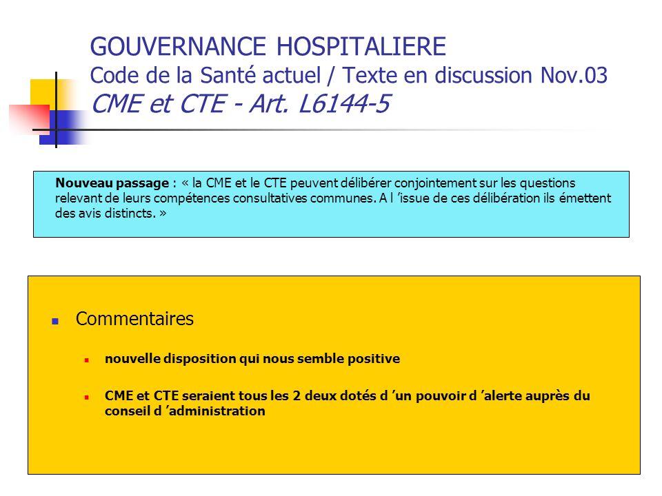 GOUVERNANCE HOSPITALIERE Code de la Santé actuel / Texte en discussion Nov.03 CME et CTE - Art. L6144-5