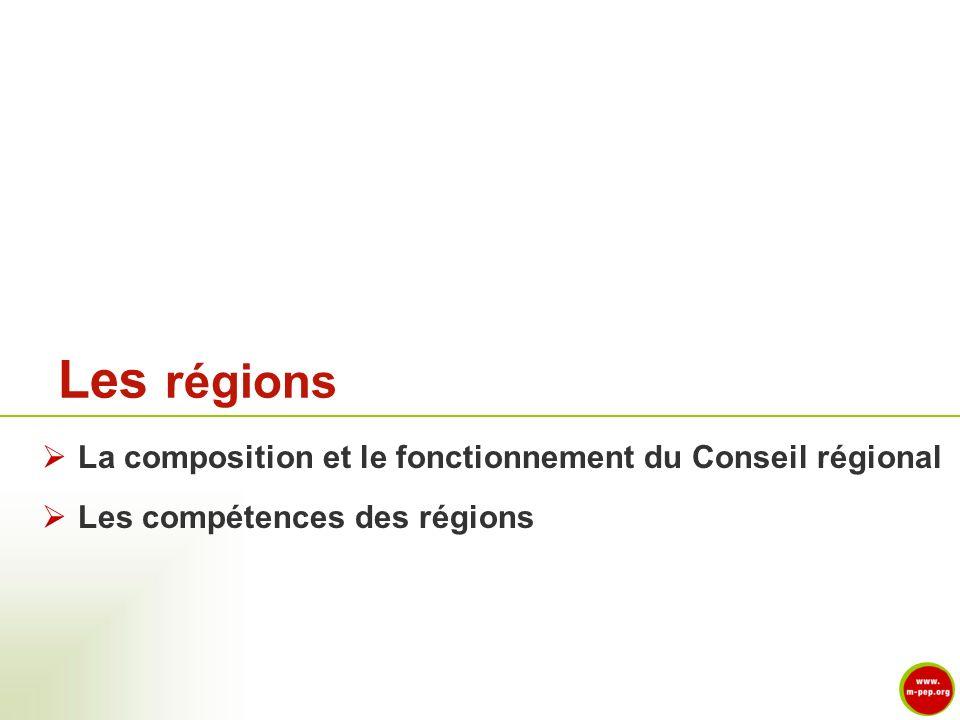 Les régions La composition et le fonctionnement du Conseil régional