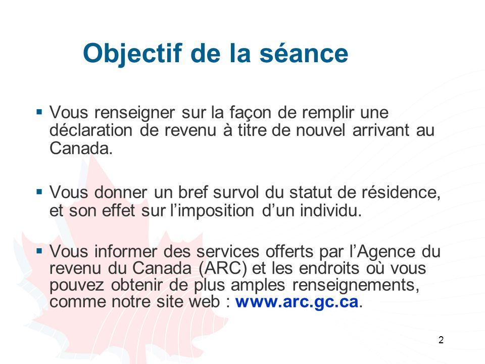 Objectif de la séance Vous renseigner sur la façon de remplir une déclaration de revenu à titre de nouvel arrivant au Canada.