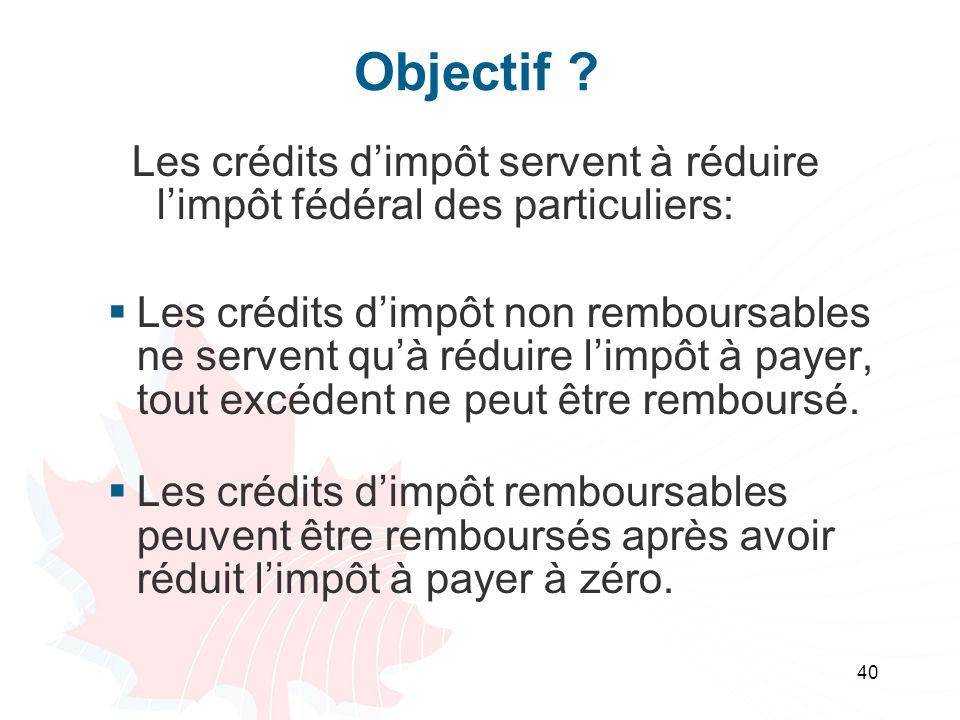 Objectif Les crédits d'impôt servent à réduire l'impôt fédéral des particuliers: