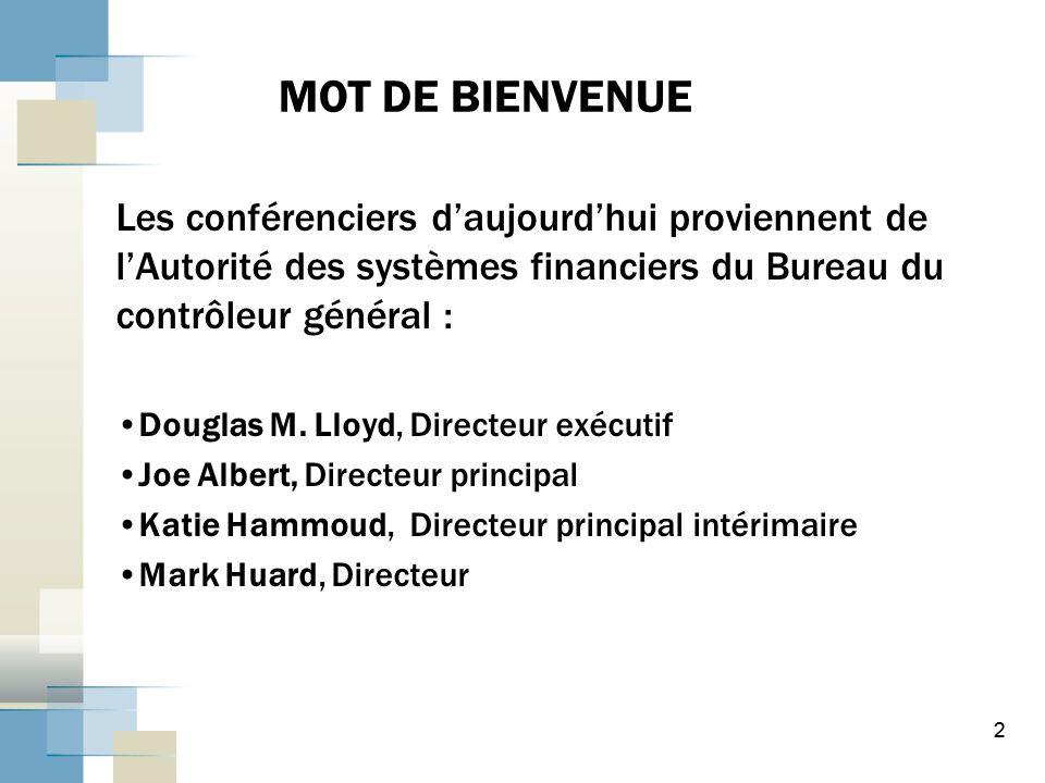 MOT DE BIENVENUE Les conférenciers d'aujourd'hui proviennent de l'Autorité des systèmes financiers du Bureau du contrôleur général :