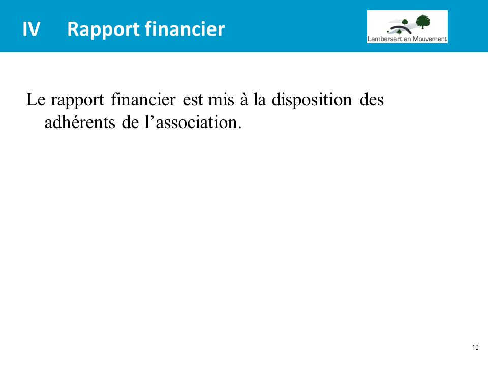 IV Rapport financier Le rapport financier est mis à la disposition des adhérents de l'association.