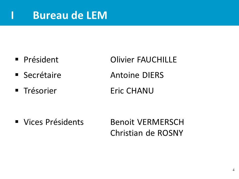 I Bureau de LEM Président Olivier FAUCHILLE Secrétaire Antoine DIERS