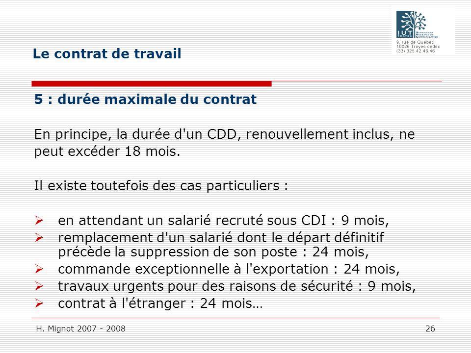 Le contrat de travail 5 : durée maximale du contrat. En principe, la durée d un CDD, renouvellement inclus, ne.